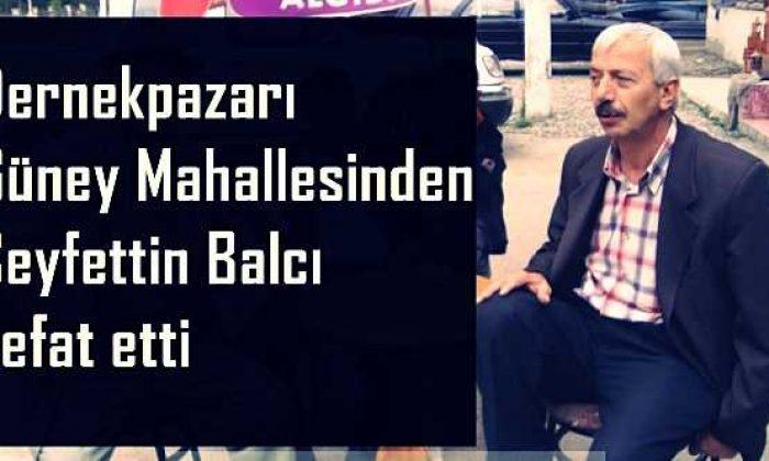 Dernekpazarı'ndan Seyfettin Balcı vefat etti