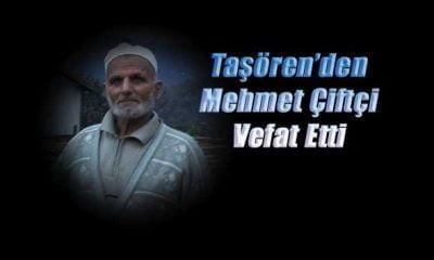 Taşören Mahallesinden Mehmet Çiftçi vefat etti