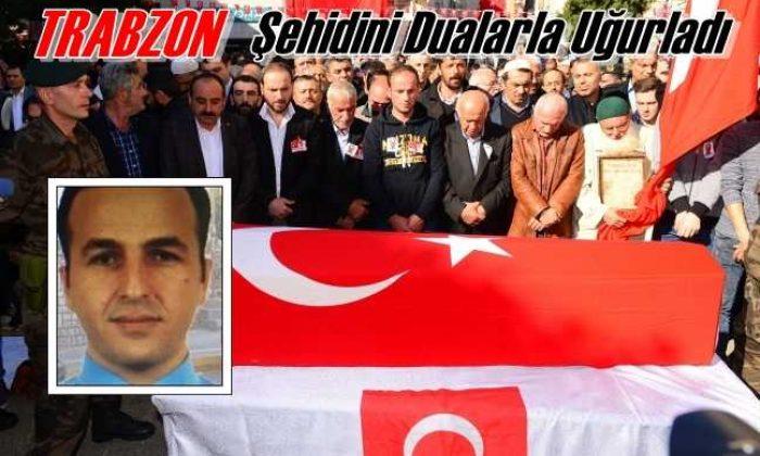 Trabzon Şehidini Dualarla Uğurladı