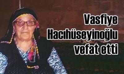 Soğanlı'da Vasfiye Hacıhüseyinoğlu vefat etti