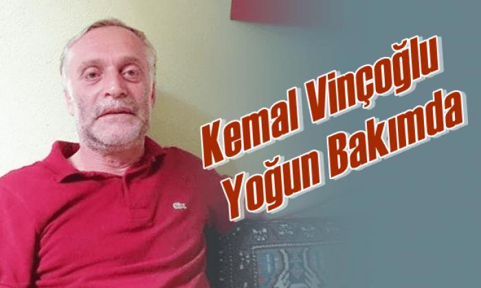 Kemal Vinçoğlu yoğun bakımda
