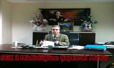 SGK il Müdürlüğüne Çaykaralı müdür görevlendirildi