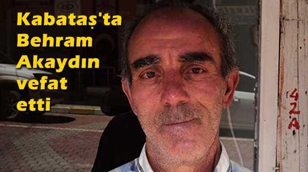Kabataş'ta Behram Akaydın vefat etti