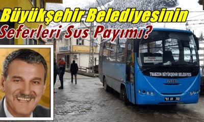 Büyükşehir Belediyesinin Çaykara seferleri sus payı mı?