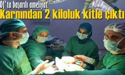 Of'ta bir hastanın karnından iki kiloluk kitle alındı