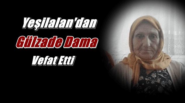 Yeşilalan Mahallesinden Gülzade Dama vefat etti