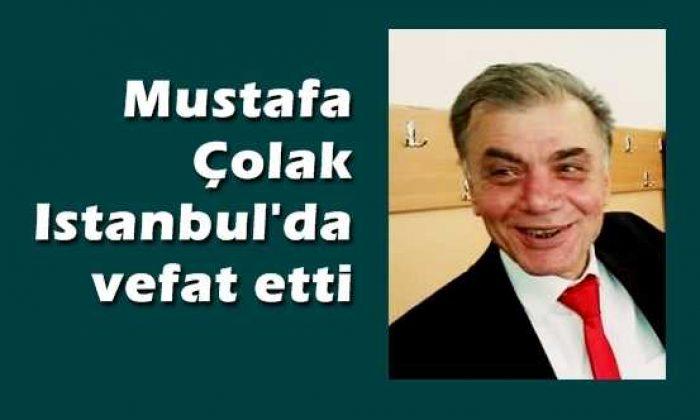 Mustafa Çolak İstanbul'da vefat etti