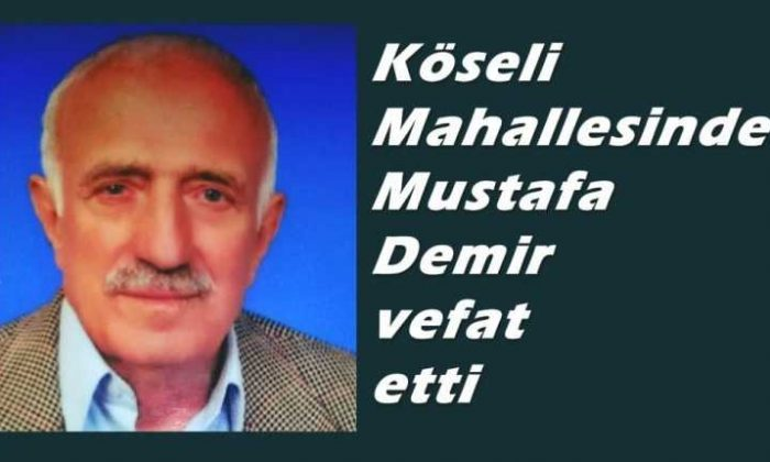 Köseli'de Mustafa Demir vefat etti