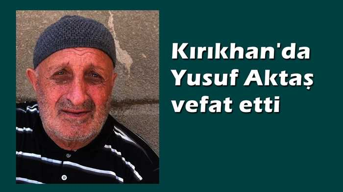 Kırıkhan'da Yusuf Aktaş vefat etti