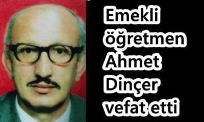 Emekli öğretmen Ahmet Dinçer vefat etti