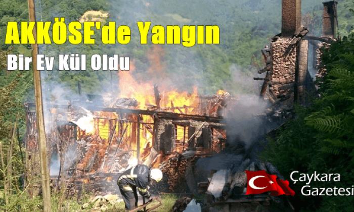 Akköse'de bir ev yanarak kül oldu