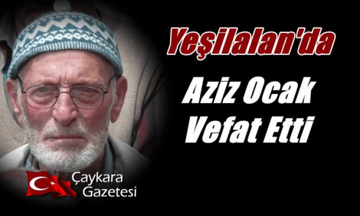 Yeşilalan Mahallesinden Aziz Ocak vefat ett