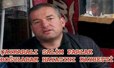 Çaykaralı Salim Parlak boğularak can verdi