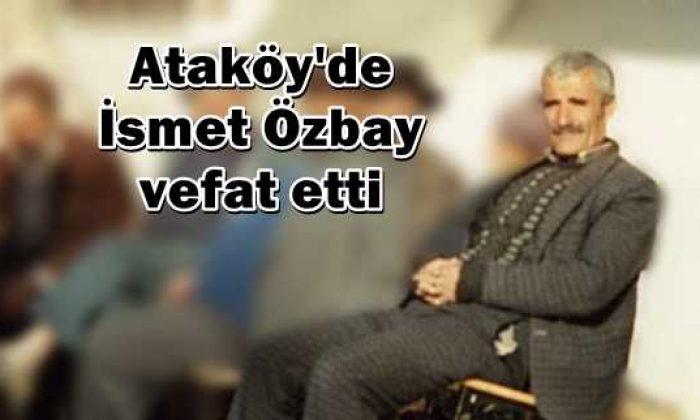 Ataköy'de İsmet Özbay vefat etti