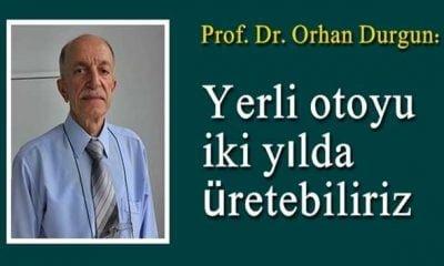 Prof. Durgun: Yerli otoyu yapmak için iki yıl yeterli