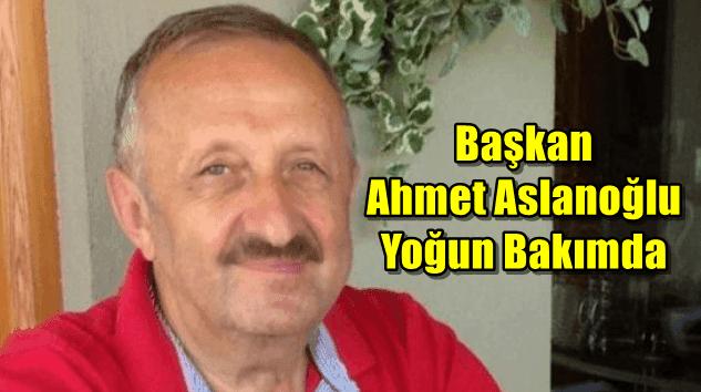 Çaykaralı Siyasetçi ve İş adamı Ahmet Aslanoğlu yoğun bakımda