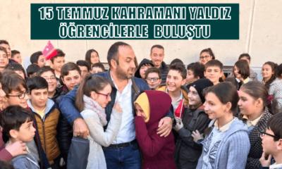 15 Temmuz kahramanı Yaşar Yaldız öğretmen ve öğrencilerle bir araya geldi