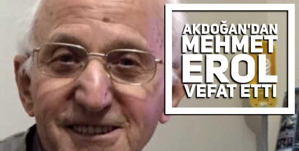 Akdoğan'dan Mehmet Erol vefat etti