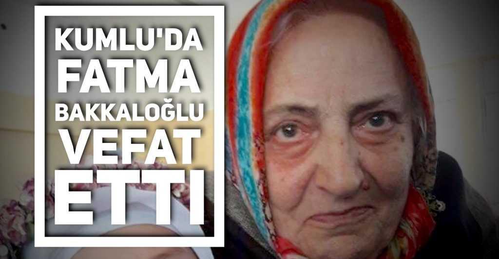 Kumlu'da Fatma Bakkaloğlu vefat etti