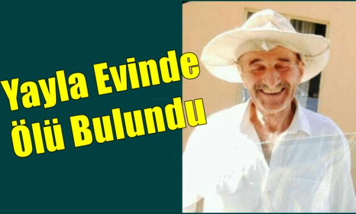Mehmet Selçuk yayladaki evinde ölü bulundu