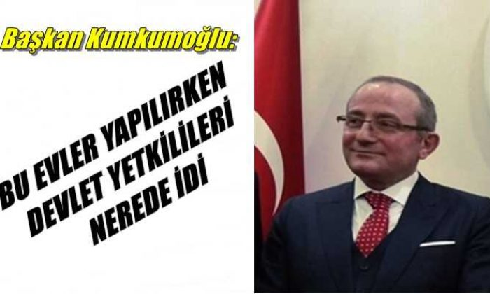 Başkan Kumkumoğlu :Yıkım kararının alınmasını son derece yanlış buluyorum