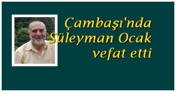 Çambaşı'nda Süleyman Ocak vefat etti