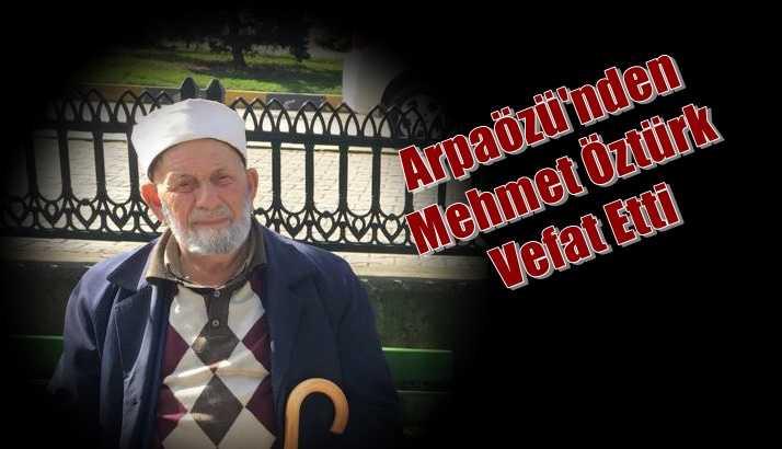 Arpaözü Mahallesinden Mehmet Öztürk vefat etti