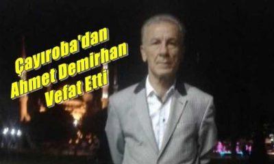 Çayıroba Mahallesinden Ahmet Demirhan vefat etti