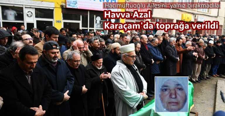 Havva Azal Karaçam'da mahşeri bir kalabalığın katılımıyla ebediyete uğurlandı