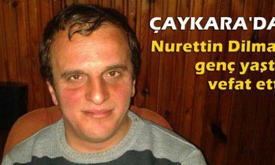 Nurettin Dilmaç genç yaşta vefat etti