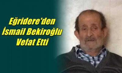 Eğridere Mahallesinden İsmail Bekiroğlu vefat etti