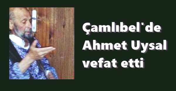 Çamlıbel'de Ahmet Uysal vefat etti