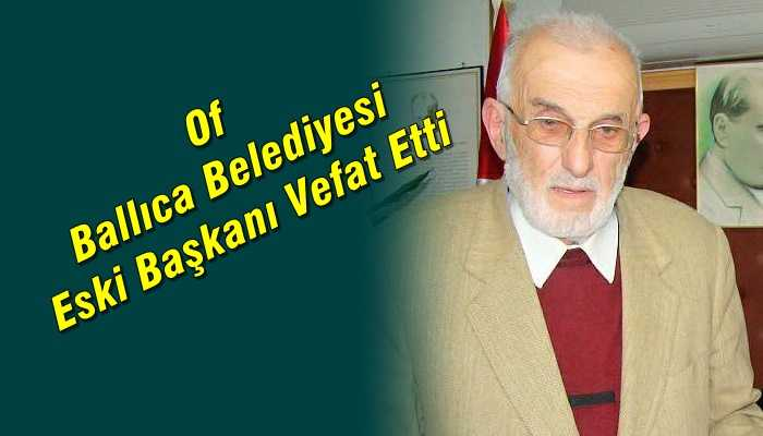 Ballıca Belediyesi eski başkanı Hasan Çakır vefat etti