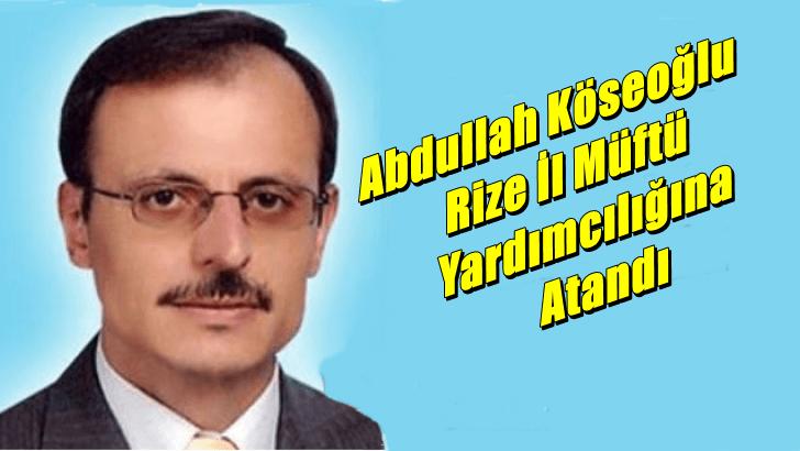 Abdullah Köseoğlu Rize İl Müftü Yardımcılığına atandı