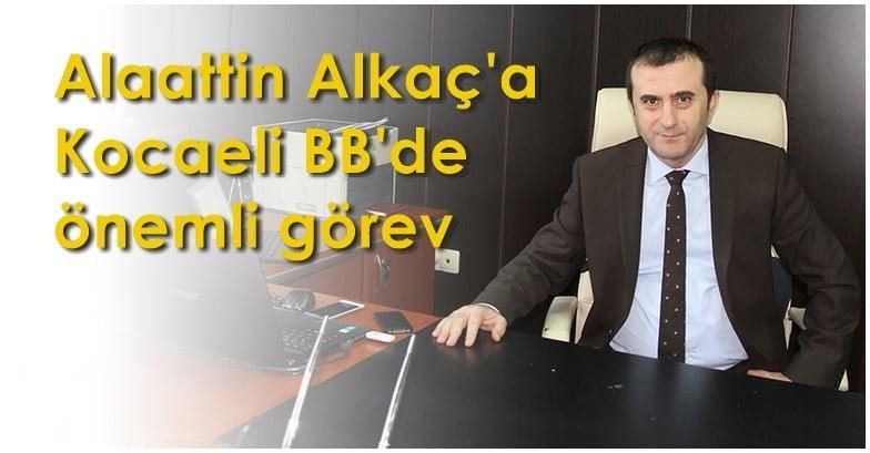 Alaattin Alkaç'a Kocaeli Büyükşehir Belediyesinde önemli görev