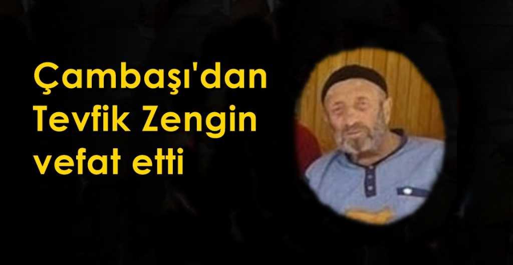 Çambaşı'dan Tevfik Zengin vefat etti