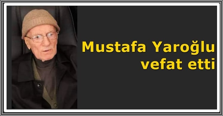 Mustafa Yaroğlu vefat etti