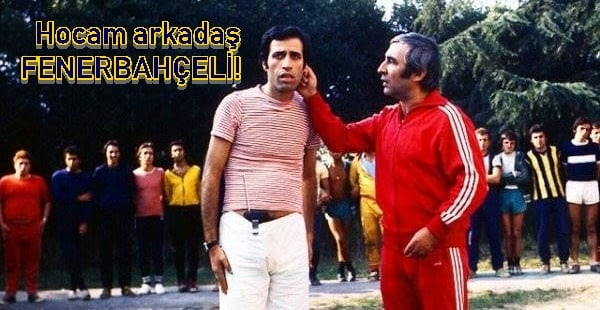 Hocam arkadaş Fenerbahçeli!