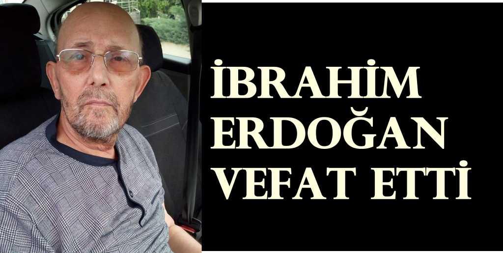 İbrahim Erdoğan Vefat etti