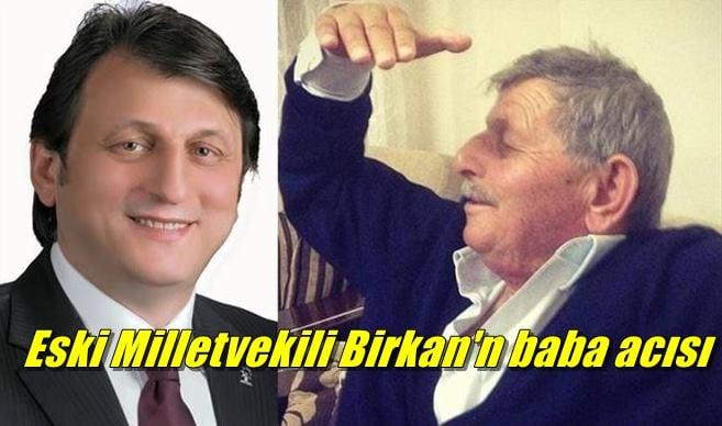 Bursa eski milletvekili Zekeriya Birkan'ın babası vefat etti