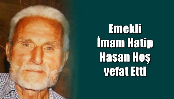 Eğridere mahallesinden emekli imam hatip Hasan Hoş vefat etti