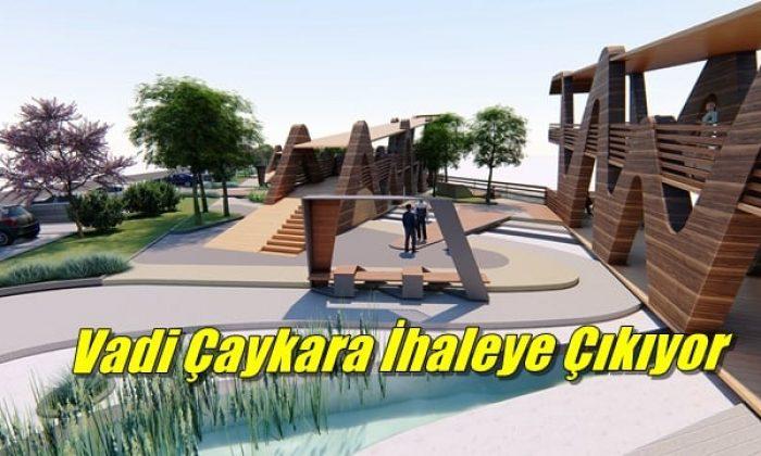 Vadi Çaykara Rekreasyon Alanı Projesi ihale çıkıyor