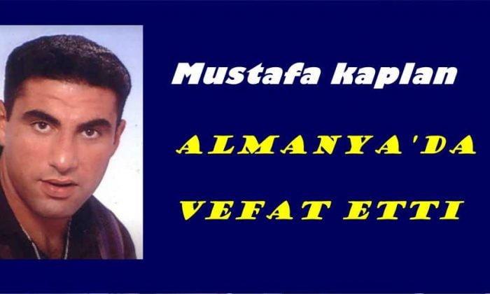 Mustafa Kaplan Almanya da vefat etti