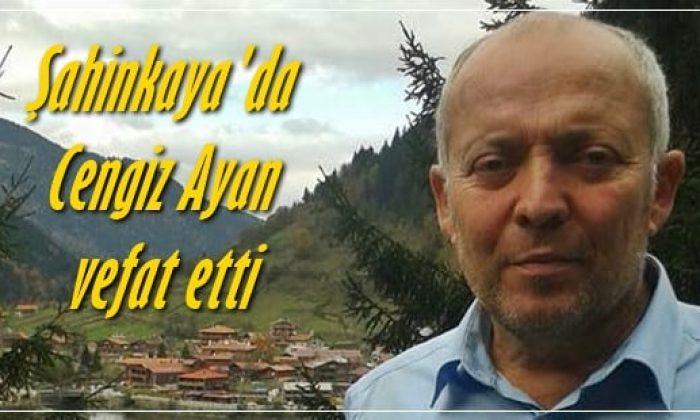 Şahinkaya'da Cengiz Ayan vefat etti