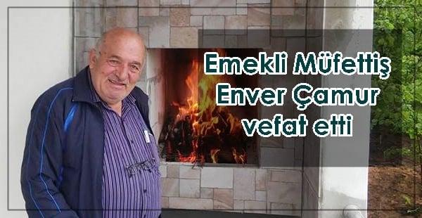 Emekli müfettiş Enver Çamur vefat etti