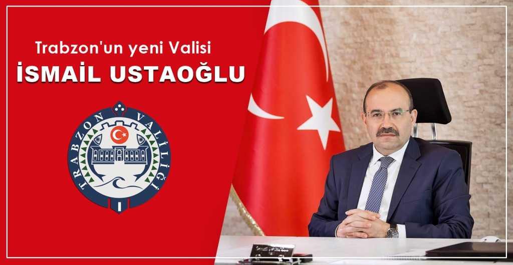 Trabzon'un yeni Valisi İsmail Ustaoğlu oldu