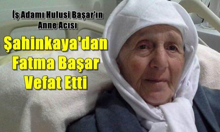 Şahinkaya mahallesinden Fatma Başar vefat etti