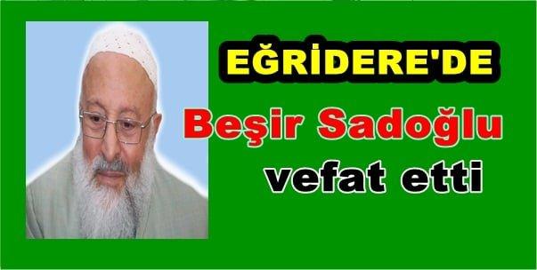 Eğridere'de Beşir Sadoğlu vefat etti