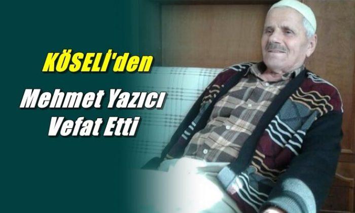 Köseli Mahallesinden Mehmet Yazıcı vefat etti