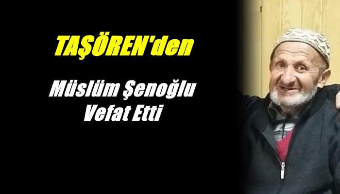 Taşören mahallesinden Müslüm Şenoğlu vefat etti